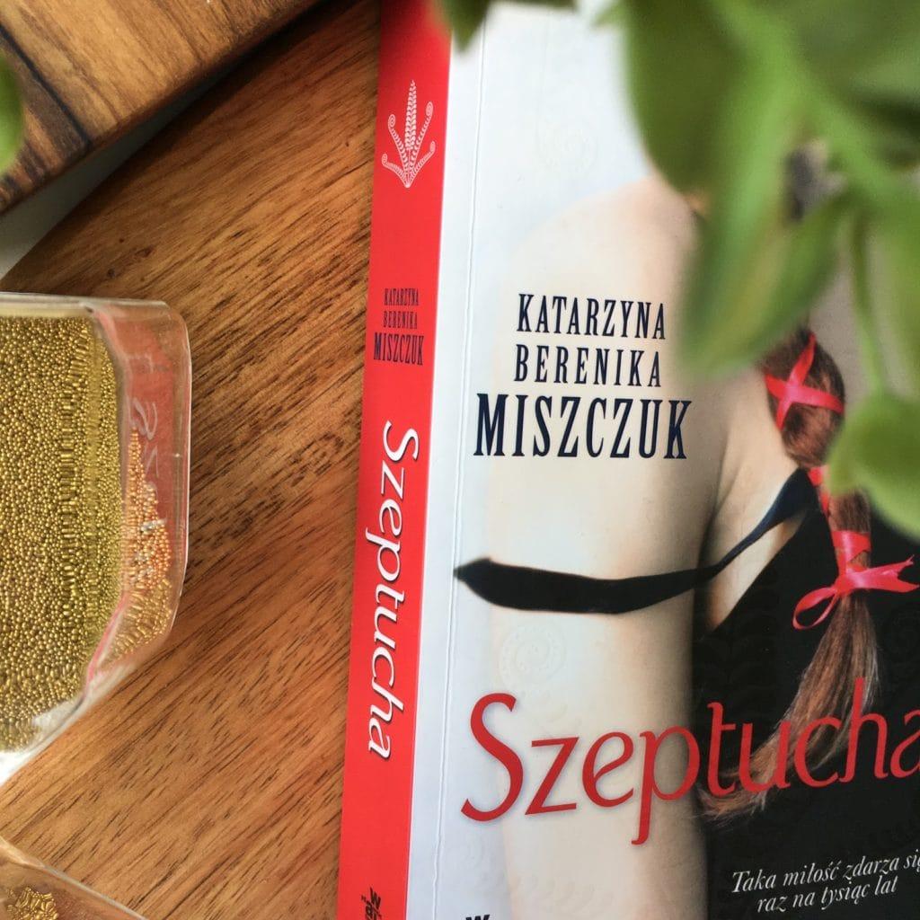 Moje pierwsze spotkanie z twórczością Katarzyny Bereniki Miszczuk, a konkretniej tą sławną Szeptuchą.