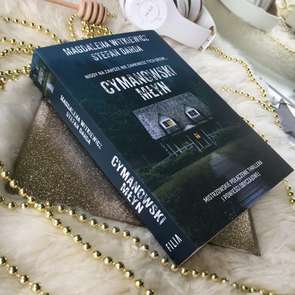 Moje wrażenia na temat najnowszej powieści Magdaleny Witkiewicz i Stefany Dardy, Cymanowski Młyn, która miała premierę 13 lutego 2019.
