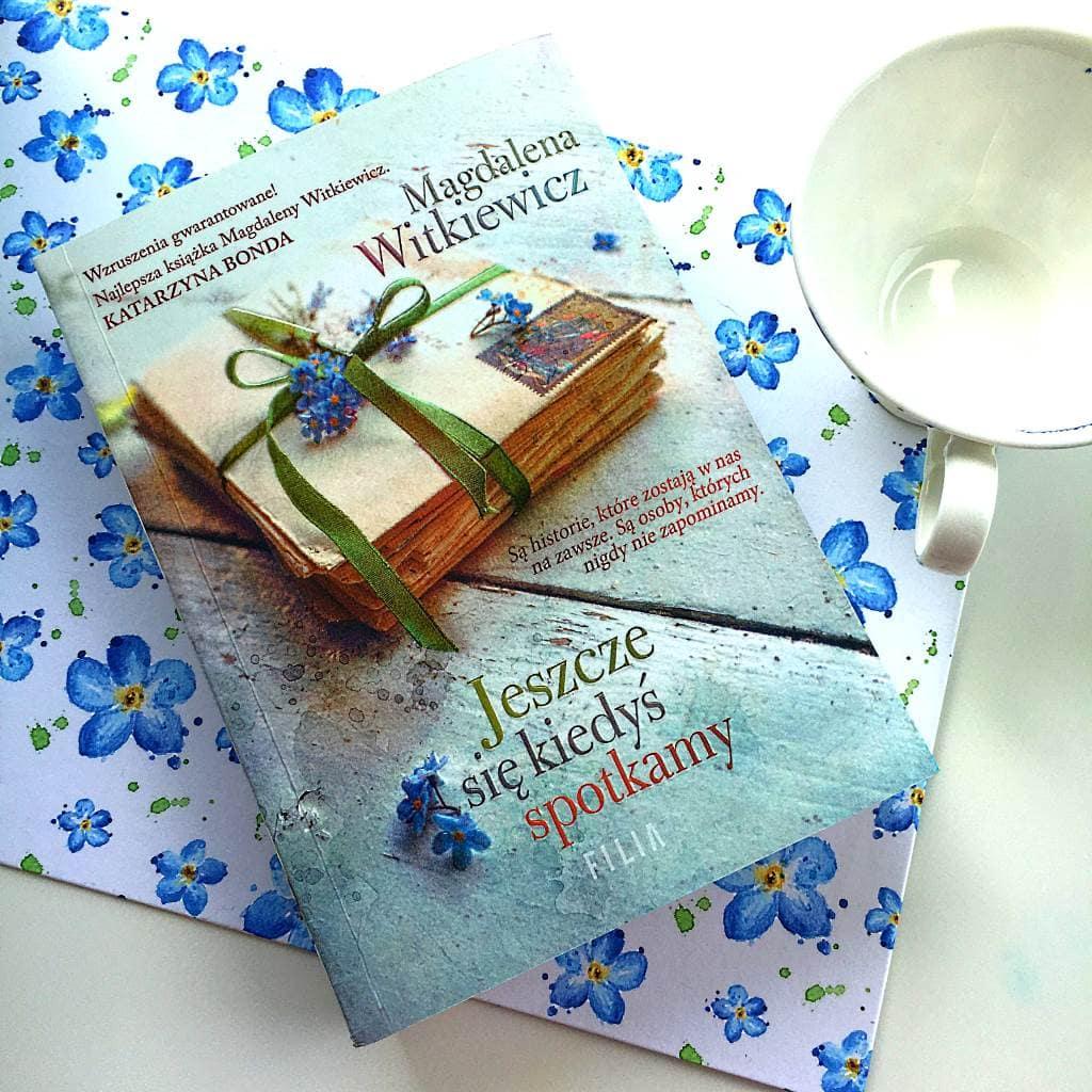 Najnowsza powieść Magdaleny Witkiewicz, Jeszcze się kiedyś spotkamy.